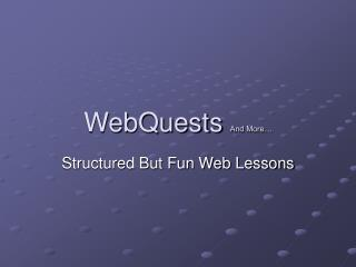 WebQuests  And More…