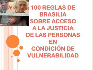 100 REGLAS DE BRASILIA SOBRE ACCESO  A LA JUSTICIA DE LAS PERSONAS EN CONDICIÓN DE VULNERABILIDAD