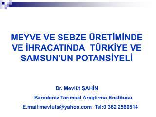 MEYVE VE SEBZE ÜRETİMİNDE VE İHRACATINDA  TÜRKİYE VE SAMSUN'UN POTANSİYELİ Dr. Mevlüt ŞAHİN