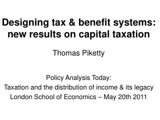 Designing tax & benefit systems: new results on capital taxation  Thomas Piketty