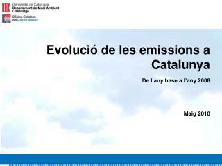 E volució de les emissions a Catalunya De l'any base a l'any 2008 Maig 2010