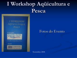 I Workshop Aqüicultura e Pesca