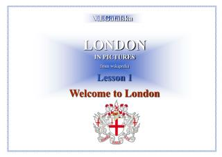 LONDON IN PICTURES from wikipedia Lesson 1 Welcome to London