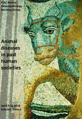 ICAZ Animal Palaeopathology Working Group Animal diseases in past human societies April 9-11 2010