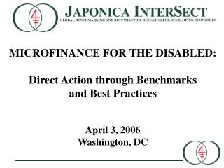 MICROFINANCE FOR THE DISABLED:   Direct Action through Benchmarks and Best Practices    April 3, 2006 Washington, DC