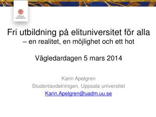 Karin  Apelgren Studentavdelningen, Uppsala universitet Karin.Apelgren@uadm.uu.se
