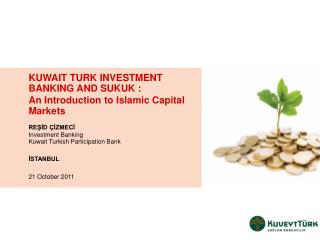 K UWAIT  T URK  INVESTMENT BANKING AND SUKUK :  An Introduction to Islamic Capital Markets