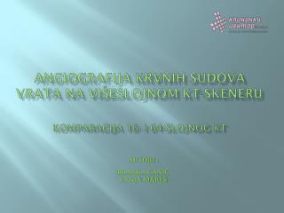 ANGIOGRAFIJA KRVNIH SUDOVA VRATA NA  VIŠESLOJNOM KT-SKENERU KOMPARACIJA 16- I 64-SLOJNOG kt