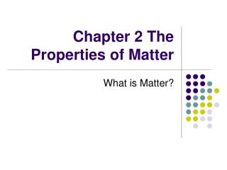Chapter 2 The Properties of Matter