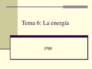 Tema 6: La energía