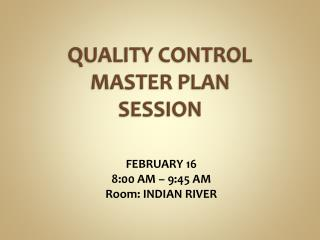 QUALITY CONTROL MASTER PLAN SESSION