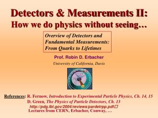 Detectors & Measurements II:  How we do physics without seeing�