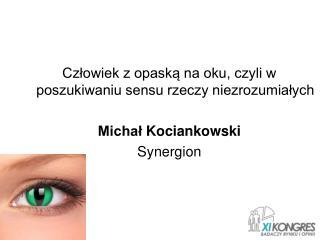Człowiek z opaską na oku, czyli w poszukiwaniu sensu rzeczy niezrozumiałych Michał  Kociankowski