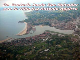 De Guetaria hacia San Salvador con la Niña II y Antonio Aguirre