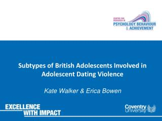 Subtypes of British Adolescents Involved in Adolescent Dating Violence Kate Walker & Erica Bowen