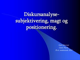 Diskursanalyse- subjektivering, magt og positionering.