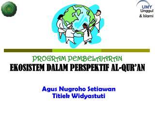 PROGRAM PEMBELAJARAN  EKOSISTEM DALAM PERSPEKTIF  AL-QUR'AN
