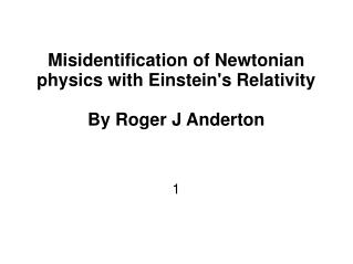 Misidentification of Newtonian physics with Einstein's Relativity By Roger J Anderton 1