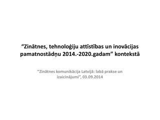 """""""Zinātnes, tehnoloģiju attīstības un inovācijas pamatnostādņu 2014.-2020.gadam"""" kontekstā"""