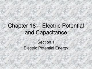 Chapter 18 – Electric Potential and Capacitance