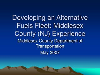 Developing an Alternative Fuels Fleet: Middlesex County NJ Experience