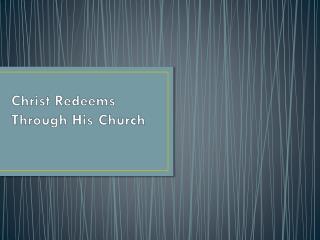 Christ Redeems Through His Church