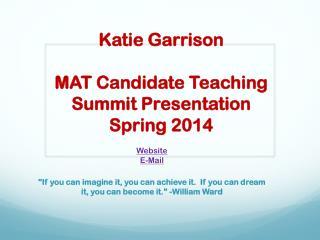 Katie Garrison MAT Candidate Teaching  Summit Presentation Spring 2014