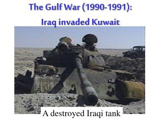 The Gulf War (1990-1991):   Iraq invaded Kuwait