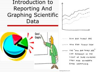 Introduction to Reporting And Graphing Scientific Data