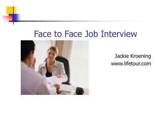 Face to Face Job Interview Jackie Kroening lifetour