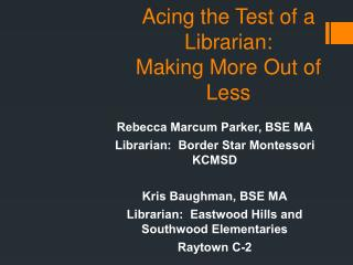 Acing the Test of a Librarian:  Making More Out of Less