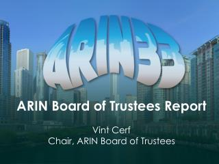 ARIN Board of Trustees Report Vint  Cerf Chair, ARIN Board of Trustees