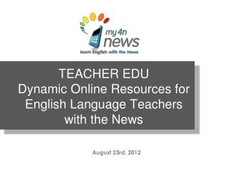 TEACHER EDU Dynamic  Online  Resources  for  English  Language Teachers with  the News
