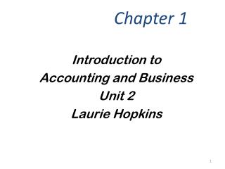 Introduction to Accounting and Business Unit 2 Laurie Hopkins