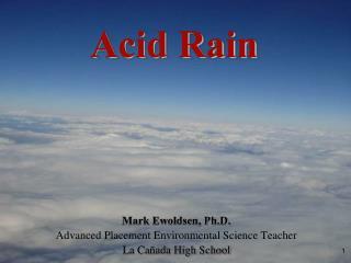 Mark Ewoldsen, Ph.D. Advanced Placement Environmental Science Teacher La Cañada High School