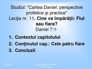 Contextul capitolului Conţinutul cap.: Cele patru fiare Concluzii