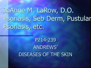 JoAnne M. LaRow, D.O. Psoriasis, Seb Derm, Pustular Psoriasis, etc.