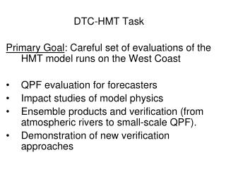 DTC-HMT Task Primary Goal : Careful set of evaluations of the HMT model runs on the West Coast