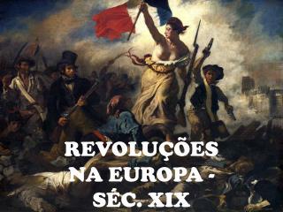 REVOLUÇÕES  NA EUROPA - SÉC. XIX