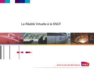 La R alit  Virtuelle   la SNCF