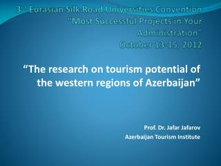 """The research on tourism potential of the western regions of Azerbaijan"" Prof. Dr. Jafar Jafarov"