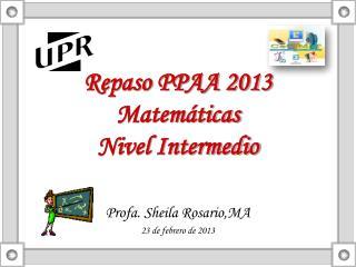 Repaso PPAA 2013 Matemáticas Nivel Intermedio
