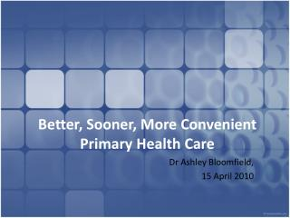 Better, Sooner, More Convenient Primary Health Care