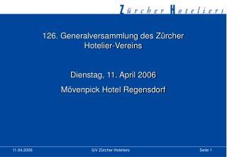 126. Generalversammlung des Zürcher Hotelier-Vereins Dienstag, 11. April 2006
