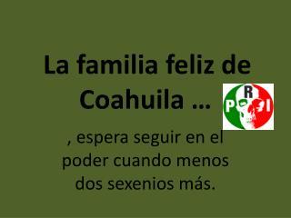 La familia feliz de Coahuila …