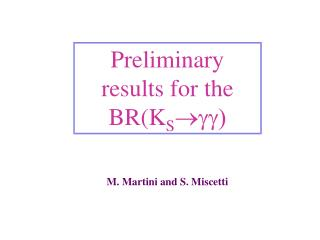 Preliminary results for the  BR(K S  gg)