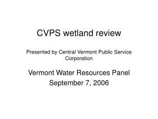 CVPS wetland review  Presented by Central Vermont Public Service Corporation