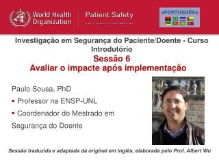 Paulo Sousa, PhD Professor na ENSP-UNL Coordenador do Mestrado em  Segurança do Doente