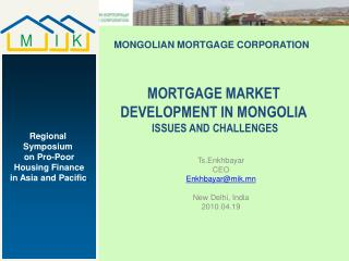 MORTGAGE MARKET DEVELOPMENT IN MONGOLIA  ISSUES AND CHALLENGES