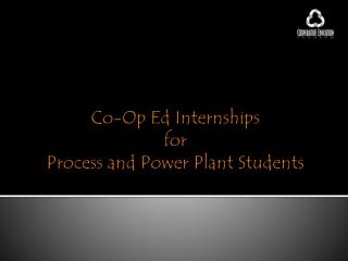 Co-Op Ed Internships  for  Process and Power Plant Students